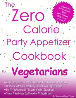 The Zero Calorie Party Appetizer Cookbook For Vegetarians