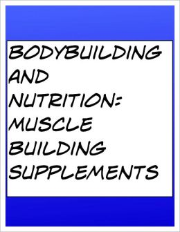 BodyBuilding and Nutrition: Muscle Building Supplements