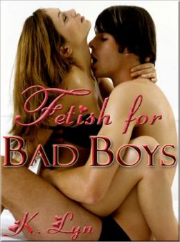 Fetish for Bad Boys