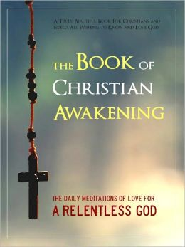 The Book of Christian Awakening (Special Nook Enabled Edition) The Daily Meditations of Love for a Relentless God