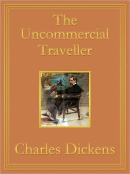 The Uncommercial Traveller: Premium Edition (Unabridged and Illustrated) [Optimized for Nook and Sony-compatible]