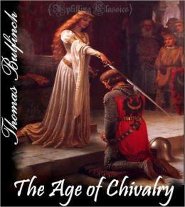 The Age of Chivalry (King Arthur, Merlin,Launcelot,Holy Grail,Guenever, Robin Hood, The Mabinogeon)