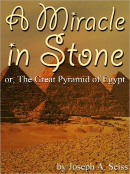 A Miracle in Stone: Or, The Great Pyramid of Egypt