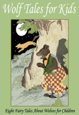 Wolf Tales for Kids: Eight Fairy Tales About Wolves for Children
