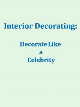 Interior Decorating: Decorate Like a Celebrity