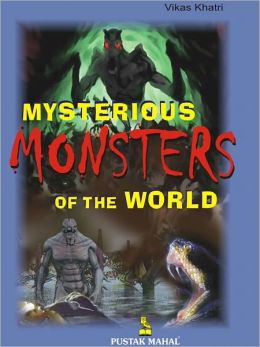 Mysterious Monsters Of The World