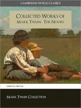 THE COLLECTED WORKS OF MARK TWAIN: The Complete and Unabridged Novels Nook Edition (Cambridge World Classics) All of Twain's Finished and Unfinished Novels in Original Versions Including the Huckleberry Finn and Tom Sawyer Adventures NOOKbook