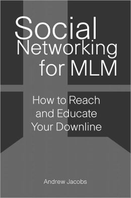 Social Networking for MLM: How to Reach and Educate Your Downline