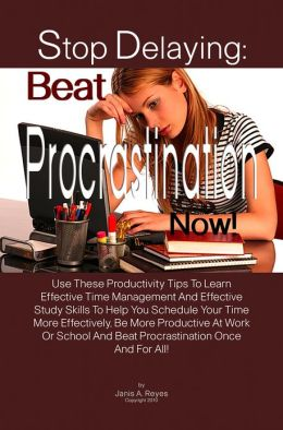Stop Delaying: Beat Procrastination Now!: Use These ...