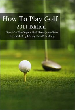 How To Play Golf - 2011 Edition
