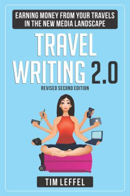 TRAVEL WRITING 2.0: Earning Money from your Travels in the New Media