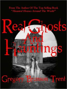 Real Ghosts and Hauntings