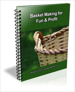 Basket Making for Fun & Profit