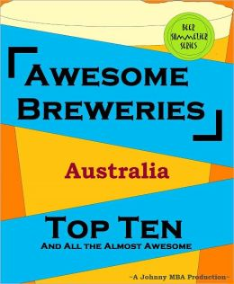Awesome Breweries ---Australia--- TOP TEN And All the Almost Awesome Contenders