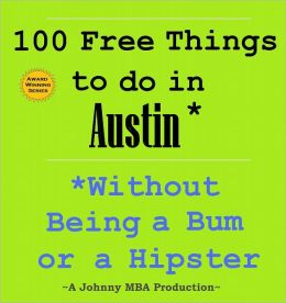 100 Free Things to do in ----Austin--- While Avoiding Bums and Hipsters