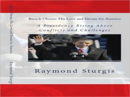 Barack Obama: His Love and Dream for America: A Presidency Rising Above Conflicts and Challenges