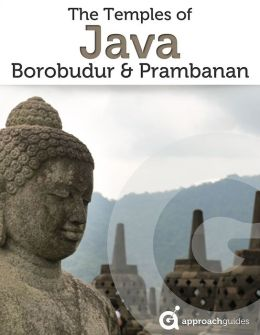 Travel Guide to The Temples of Java: Borobudur & Prambanan (Indonesia)