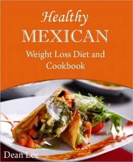 Healthy Mexican Weight Loss Diet And Cookbook