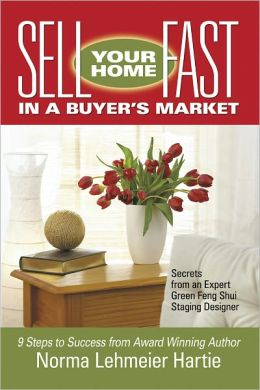 Sell Your Home Fast in a Buyer's Market: Secrets from an Expert Green Feng Shui Staging Designer