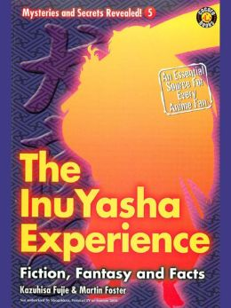The InuYasha Experience: Fiction, Fantasy And Facts
