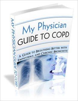 My Physician Guide to COPD: Top Experts on What You Need to Know about Emphysema and Bronchitis