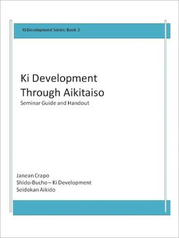 Ki Development Through Aikitaiso: Seminar Guide and Handout