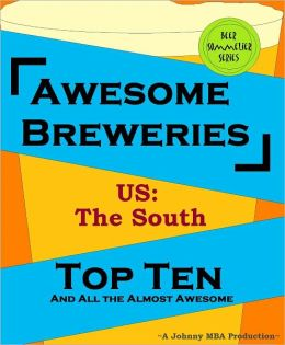 Awesome Breweries ---US: South--- TOP TEN And All the Almost Awesome Contenders