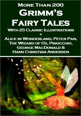 Grimm's Fairy Tales + The Wizard of Oz, Alice in Wonderland, Peter Pan, Pinocchio, George MacDonald and Hans Christian Andersen