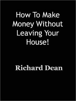 How To Make Money Without Leaving Your House!