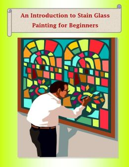An Introduction to Stain Glass Painting for Beginners