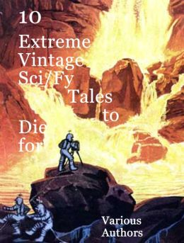 10 Extreme Vintage Sci/Fy Tales to Die For