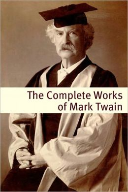 The Complete Works of Mark Twain (annotated with commentary, Mark Twain biography, and plot summaries)