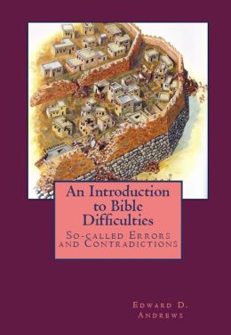 AN INTRODUCTION TO BIBLE DIFFICULTIES So-Called Errors and Contradictions