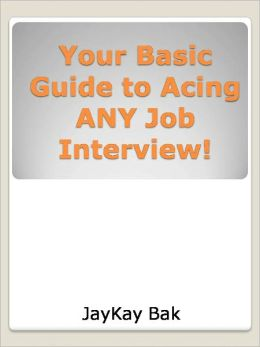 Your Basic Guide to Acing ANY Job Interview!