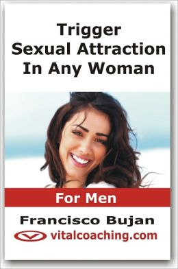 Trigger Sexual Attraction In Any Woman - For Men