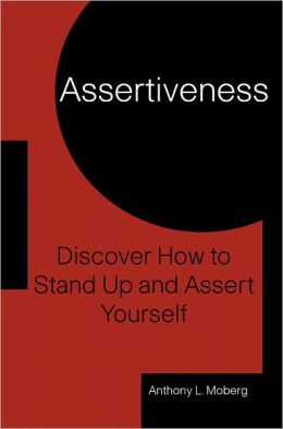 Assertiveness: Discover How to Stand-up and Assert Yourself