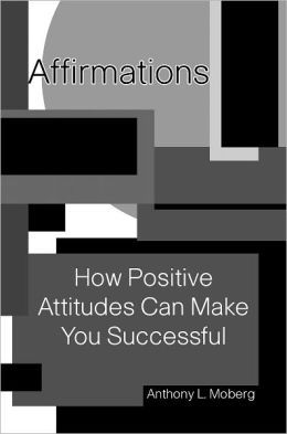 Affirmations: How Positive Attitudes Can Make You Successful