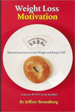 Weight Loss Motivation: Mental Exercises to Lose Weight and Keep It Off