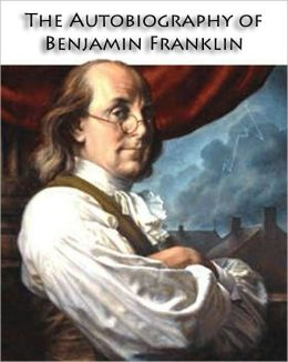 The Autobiography of Benjamin Franklin [Original Version] (Formatted & Optimized for Nook)