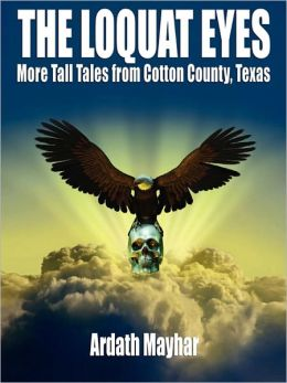 The Loquat Eyes: Tall Tales from Cotton County, Texas