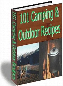 101 Camping & Outdoor Recipes Cookbook (!!New Edition With an Active Table of Contents!!)