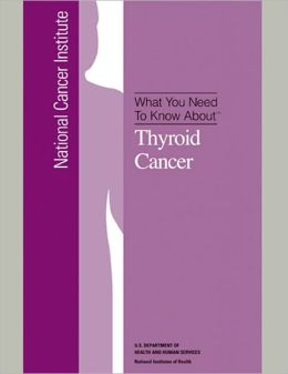 What You Need To Know About: Thyroid Cancer