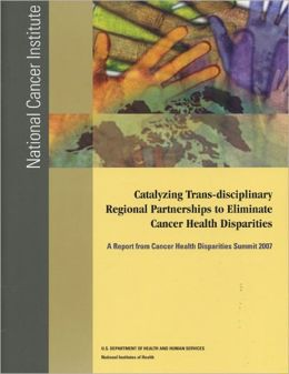 Catalyzing Trans-disciplinary Regional Partnerships to Eliminate Cancer Health Disparities
