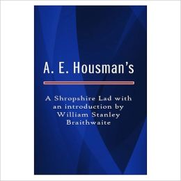A Shropshire Lad With An Introduction By William Stanley Braithwaite [ By: A. E. Housman ]