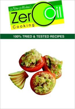 Zero Oil Cooking (100% Tried & Tested Recipes)