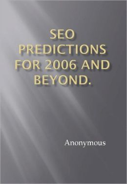 SEO Predictions for 2006 and beyond.