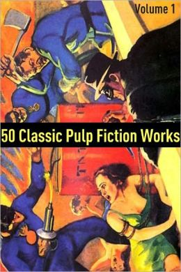 50 Classic Pulp Fiction Works: Volume 1