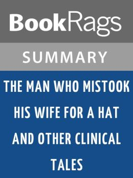 The Man Who Mistook His Wife for a Hat by Oliver Sacks l Summary & Study Guide