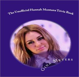 The Unofficial Hannah Montana Trivia Book