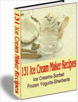 Over 130 Homemade Ice Cream/Frozen Dessert Recipes For Your Ice Cream Maker